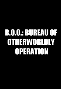 B.O.O.: Bureau of Otherworldly Operations (2020)